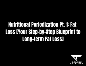 Nutritional Periodization Pt. 1: Fat Loss [Your Step-by-Step Blueprint to Long-term Fat Loss]
