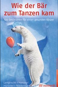 Wie der Bär zum Tanzen kam - 120 Geschichten für einen gesunden Körper