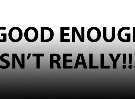 Good Enough Isn't Really