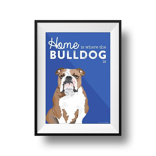 Home Is Where The Bulldog Is Print