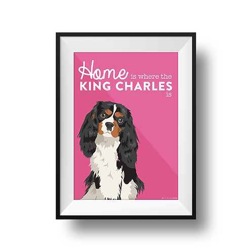 Home Is Where The King Charles Is Print