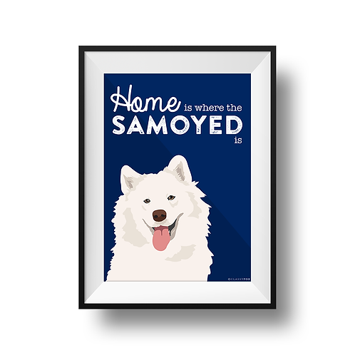 Home Is Where The Samoyed Is Print