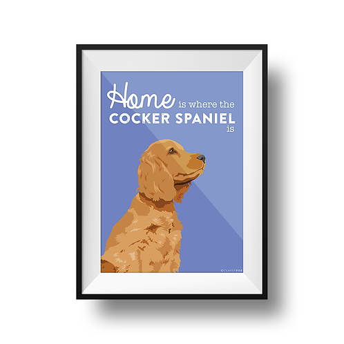 Home Is Where The Cocker Spaniel Is Print