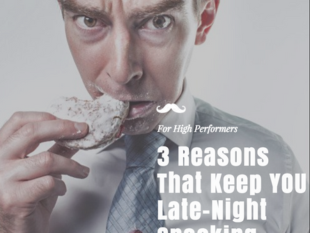 3 Reasons That Keep YOU Late-Night Snacking