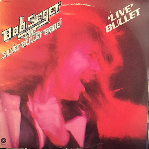 Bob Seger & The Silver Bullet Band* – Live Bullet