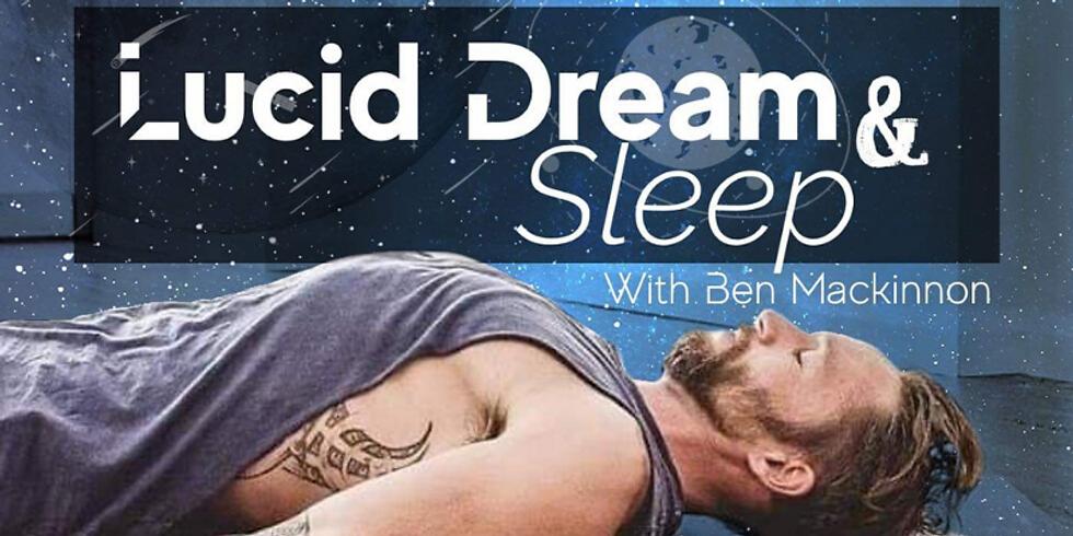 Lucid Dream and Sleep with Ben Mackinnon