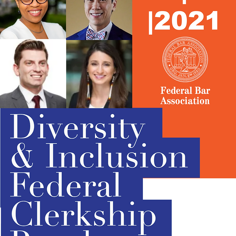 Diversity & Inclusion  Federal  Clerkship  Panel: What You Need to Know about Clerkships and How to Apply