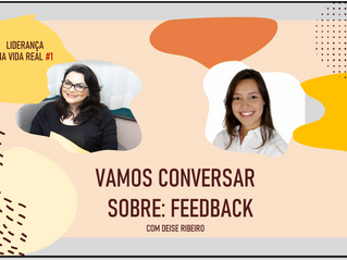 """""""Liderança na Vida Real: #1- Vamos conversar? O que é feedback? Como fazer um feedback?"""