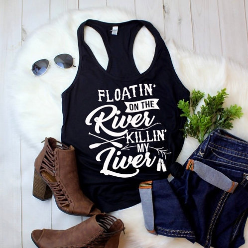 Floating the River Killin my liver tee