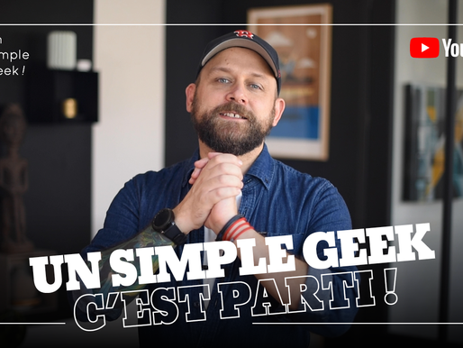 C'est parti ! Je lance ma chaine Youtube : Un Simple Geek !