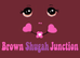 BROWN SHUGAH JUNCTION …THE SWEETEST PLACE IN SPACE AND TIME!!