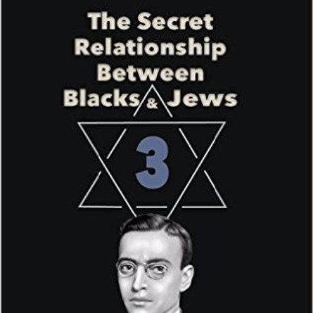 The Secret Relationship Between Blacks and Jews - Volume 3