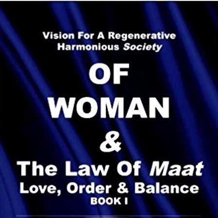 Vision For Regenerative Harmonious Society OF WOMAN & The Law Of Maat