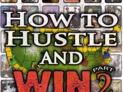 How to Hustle and Win, Part 2