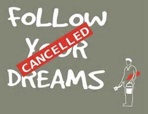 Do NOT Follow Your Dreams!