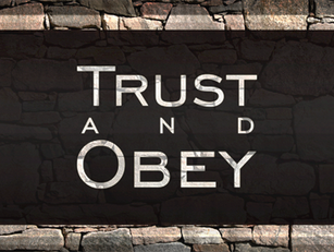 Trust and Obey...There is No Other Way
