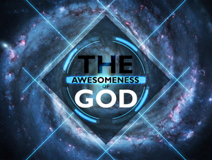 The Awesomeness of God -- Part 1