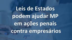 Leis de Estados podem ajudar MP em ações penais contra empresários