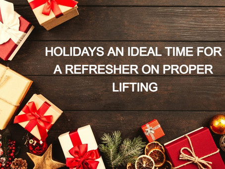 HOLIDAYS AN IDEAL TIME FOR A REFRESHER ON PROPER LIFTING