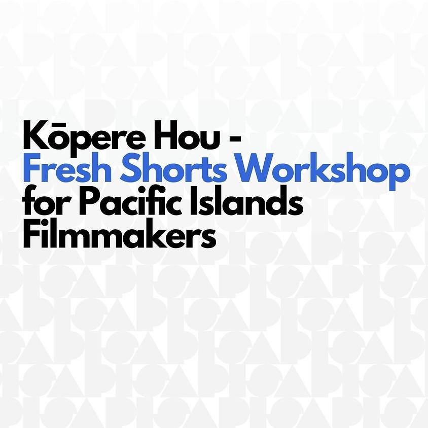 Kōpere Hou - Fresh Shorts Workshop for Pacific Islands Filmmakers