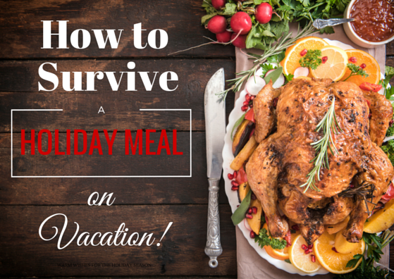 how to survive a holiday meal on vacation