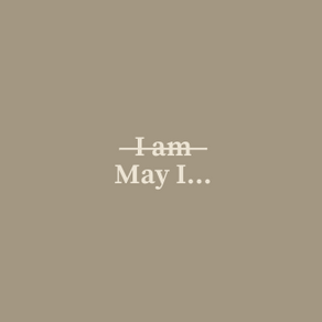 May I vs. I am: Rewording Our Affirmations