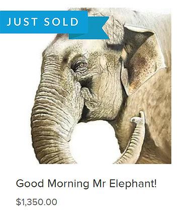 SOLD - Good Morning Mr Elephant!