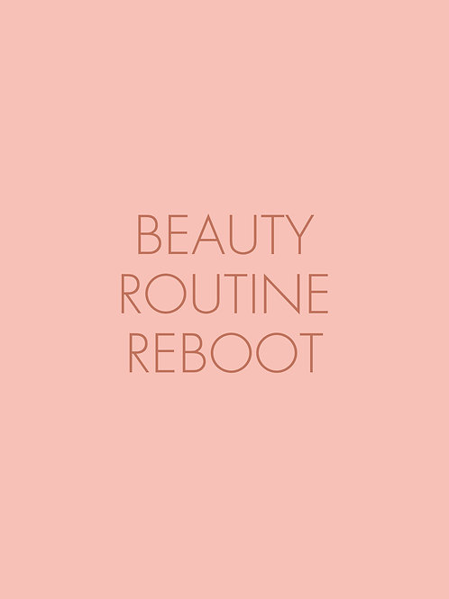 Beauty Routine Reboot