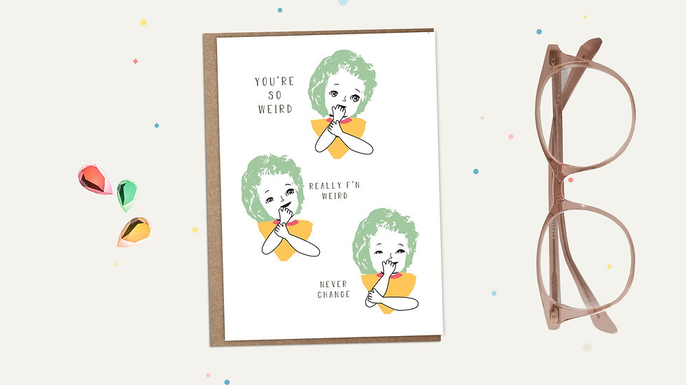 You're So Weird Greeting Card