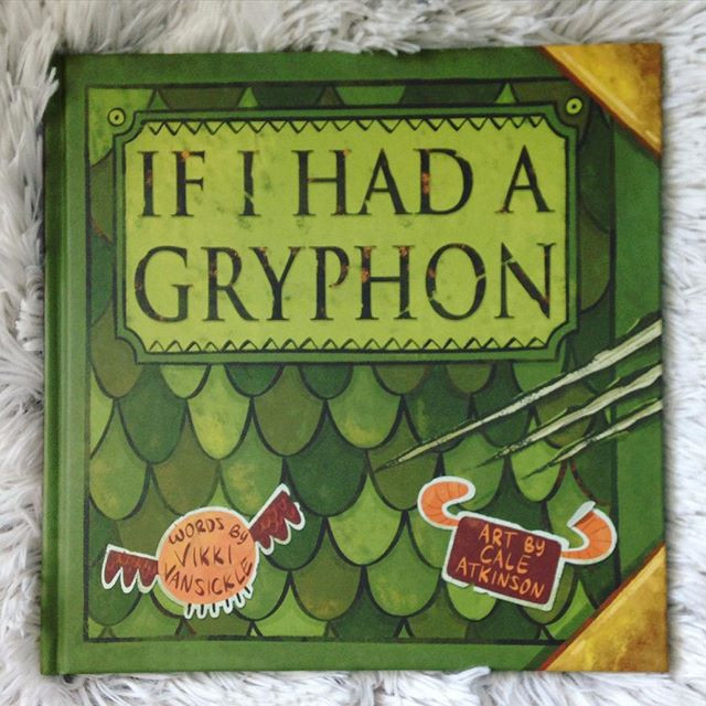 'If I Had a Gryphon'  by Vikki Vansickle and Cale Atkinson