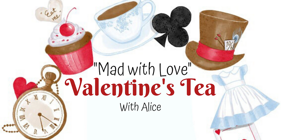 """""""Mad With Love"""" Valentine's Tea With Alice"""