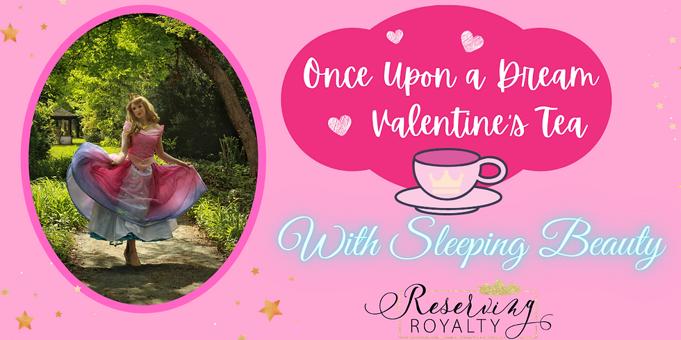 """""""Once Upon A Dream"""" Valentine's Tea"""