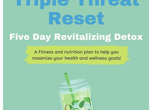 Triple Threat Reset: 5 Day Revitalizing Detox & Fitness Plan