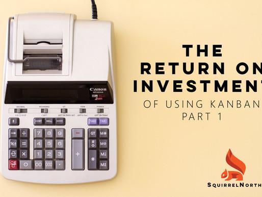 The Return on Investment (ROI) of Kanban - PART 1
