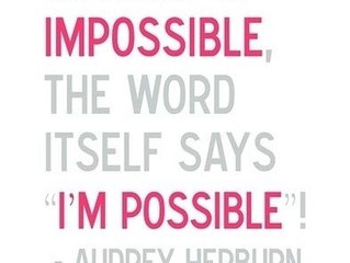 """Nothing is impossible, the word itself says """"I'm possible""""! – Audrey Hepburn"""