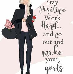 It's Monday!  Stay positive, work hard… and go out and make your goals happen!