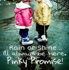 Rain or shine…I'll always be here.  Pinky promise!