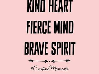 Kind heart. Fierce mind.  Brave spirit.