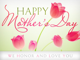 Happy Mother's Day – We honor and love you!