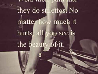 Strong women wear their pain like they do stilettos.  No matter how much it hurts, all you see is th