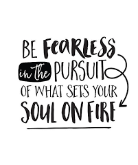 Be fearless….