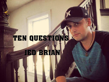 Ten Questions with Jed Brian