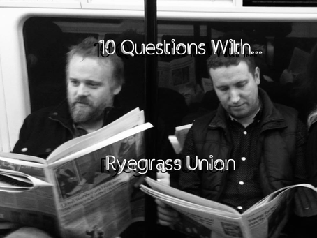 10 Questions With Ryegrass Union