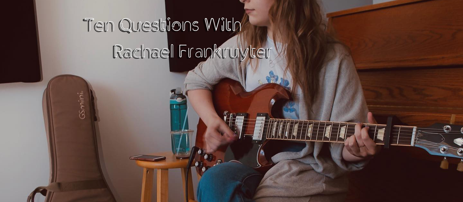 Ten Questions With Rachael Frankruyter