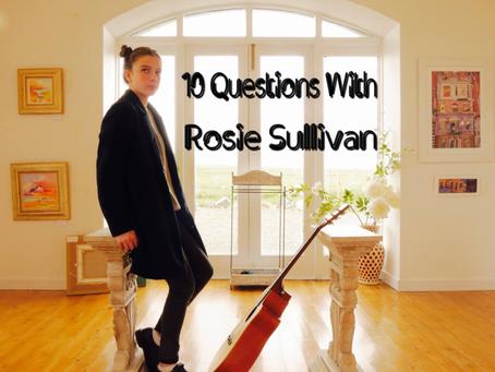 Ten Questions With Rosie Sullivan