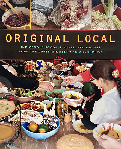 Original Local: Indigenous Foods, Stories and Recipes from the Upper Midwest
