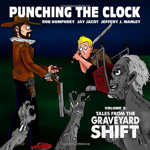 Punching the Clock Volume 3: Tales From the Graveyard Shift