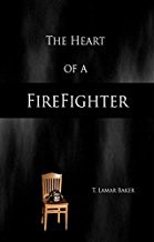 The Heart of a Firefighter by T. Lamar Baker