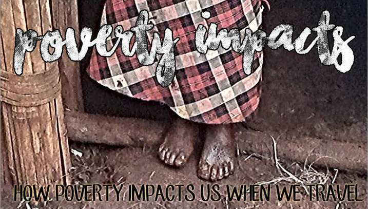 Poverty Impacts - how poverty impacts us when we travel