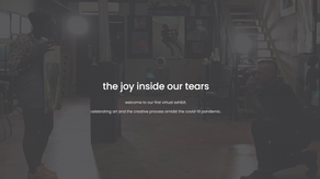 The Joy Inside Our Tears: A Sevenminusseven Virtual COVID-19 Pandemic Exhibit